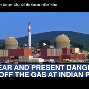 A Clear and Present Danger:  Shut Off the Gas at Indian Point